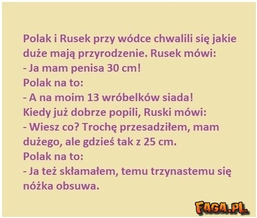 Polak i Rusek przy wódce chwali się jakie maja PRZYRODZENIE ;)