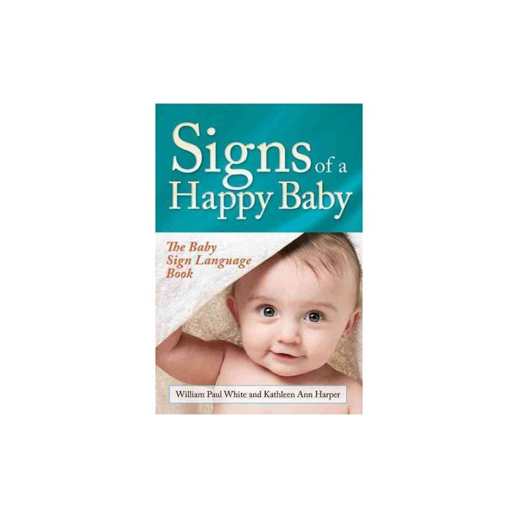 Signs of a Happy Baby : The Baby Sign Language Book (Hardcover) (William Paul White & Kathleen Ann