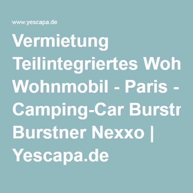 Vermietung Teilintegriertes Wohnmobil - Paris - Camping-Car Burstner Nexxo | Yescapa.de