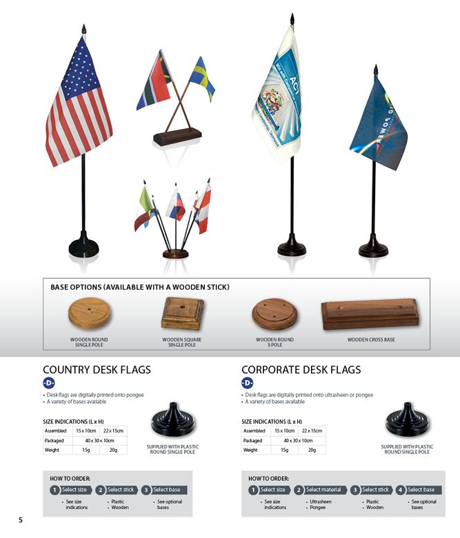 Desk flags are digitally printed onto ultra sheen or pongee banners used for promotional gifts •A variety of bases available for a truly visual display