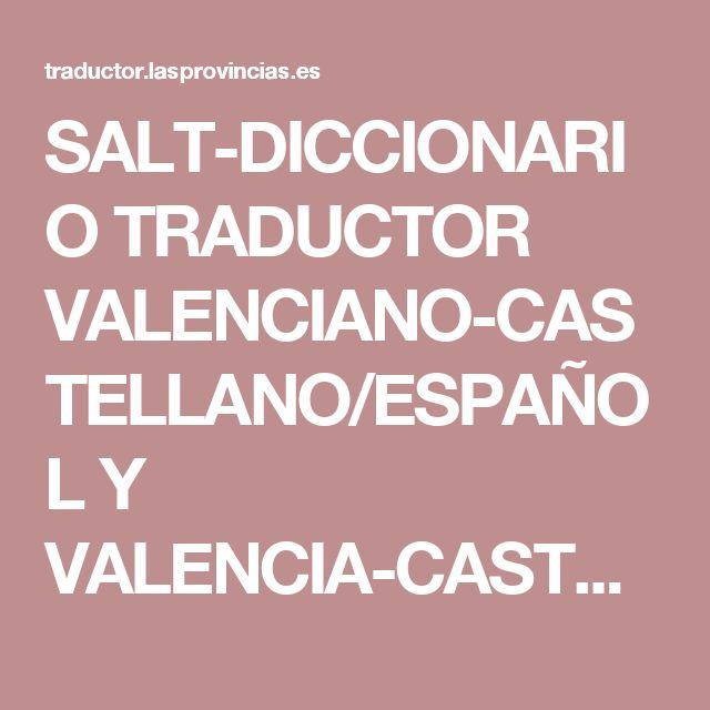SALT-DICCIONARIO TRADUCTOR VALENCIANO-CASTELLANO/ESPAÑOL Y VALENCIA-CASTELLA