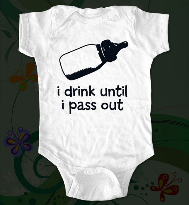 I Drink Until I Pass Out | 20 Hilarious Baby Onesies