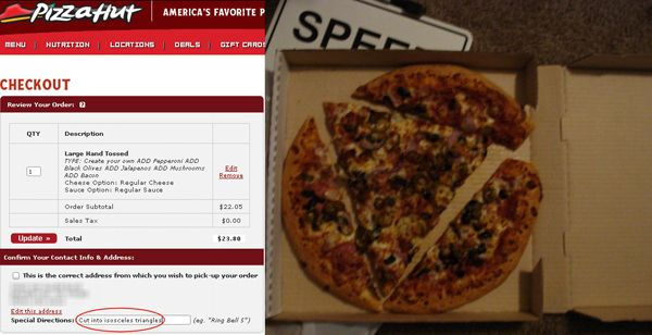 The advantage of ordering pizza online? They'll comply with your  request to cut it into an isoceles triangle.