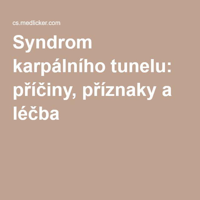Syndrom karpálního tunelu: příčiny, příznaky a léčba