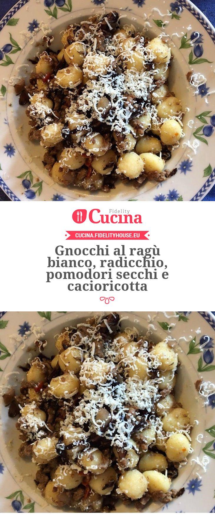 Gnocchi al ragù bianco, radicchio, pomodori secchi e cacioricotta della nostra utente Francesca. Unisciti alla nostra Community ed invia le tue ricette!
