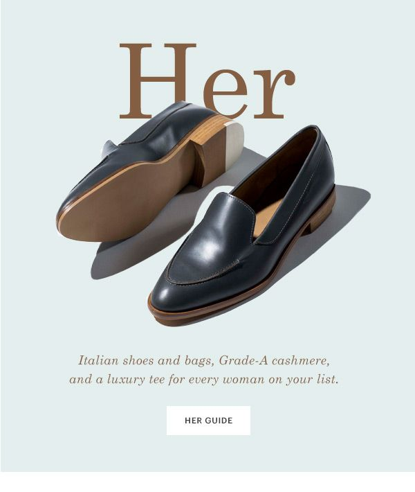 Her: Italian shoes and bags, Grade-A cashmere, and a luxury tee for everyone on your list—yourself included.