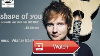 SHAPE OF YOU ACOUSTIC AND DHOL MIX HIP HOP REMIX ft Akshay Bhatnagar  SHAPE OF YOU by ed shreen its a remix with acoustic guitars and hip hop drums followed by punjabi beats dhol beats