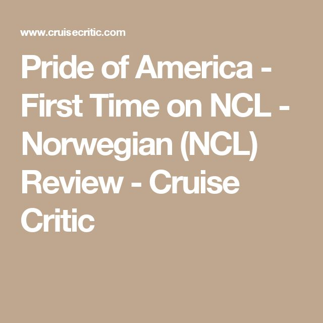 Pride of America - First Time on NCL - Norwegian (NCL) Review - Cruise Critic