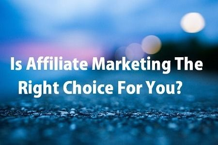 Is affiliate marketing really the right choice for you? >> http://imbasse.com/is-affiliate-marketing-the-right-choice-for-you/ #marketing #business #workfromhome #makemoneyonline #affiliatemarketing #affiliates #whatisaffiliatemarketing