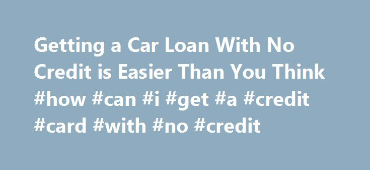 Getting a Car Loan With No Credit is Easier Than You Think #how #can #i #get #a #credit #card #with #no #credit http://credit.remmont.com/getting-a-car-loan-with-no-credit-is-easier-than-you-think-how-can-i-get-a-credit-card-with-no-credit/  #how to get a loan with no credit # Getting a Car Loan With No Credit is Easier Than You Read More...The post Getting a Car Loan With No Credit is Easier Than You Think #how #can #i #get #a #credit #card #with #no #credit appeared first on Credit.