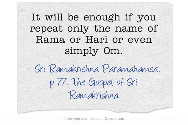 It will be enough if you repeat only the name of Rama or Hari or even simply Om.