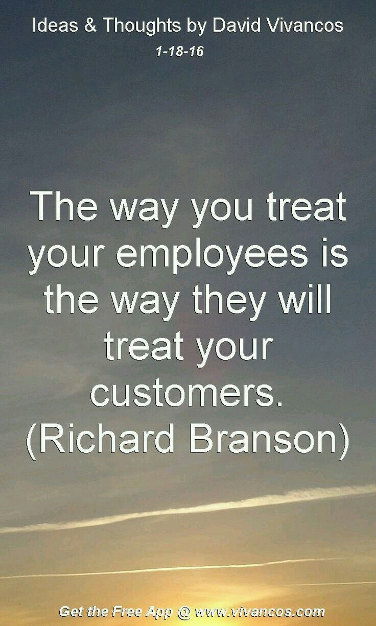 The way you treat your employees is the way they will treat your customers - Richard Branson #quotes