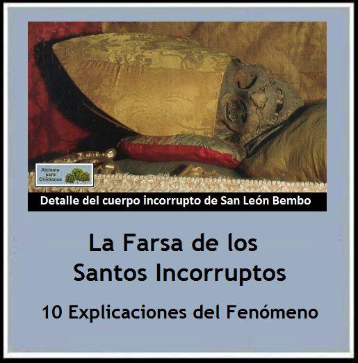 La Farsa de los Santos Incorruptos. 10 Explicaciones  http://ateismoparacristianos.blogspot.gr/2014/08/la-farsa-de-los-santos-incorruptos-10.html