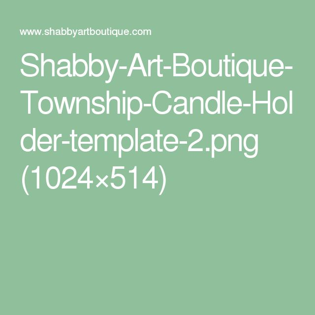 Shabby-Art-Boutique-Township-Candle-Holder-template-2.png (1024×514)