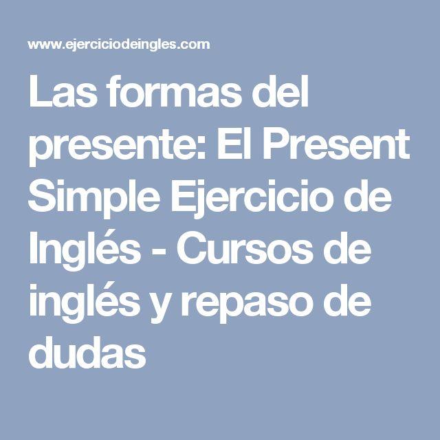 Las formas del presente: El Present Simple   Ejercicio de Inglés - Cursos de inglés y repaso de dudas