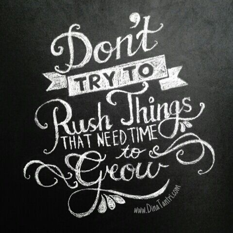 Don't try to rush things that need time to grow | Kata ...