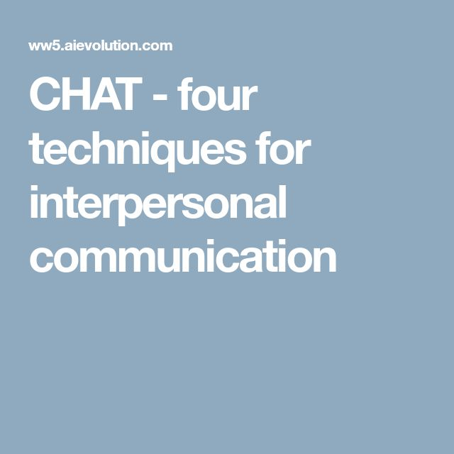 CHAT - four techniques for interpersonal communication