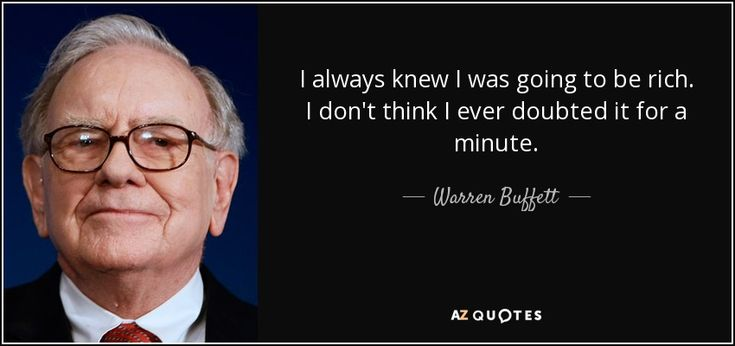 Warren Buffett quote: I always knew I was going to be rich. I...