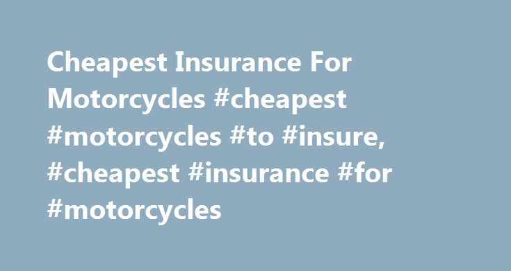 Cheapest Insurance For Motorcycles #cheapest #motorcycles #to #insure, #cheapest #insurance #for #motorcycles http://earnings.nef2.com/cheapest-insurance-for-motorcycles-cheapest-motorcycles-to-insure-cheapest-insurance-for-motorcycles/  # Cheapest Insurance For Motorcycles What's your passion, Harley, Indian, Yamaha, Honda, CanAm, Vespa? Perhaps your passion is a custom chopper. Regardless of which motorcycle bug has bitten you, before you take your pride-and-joy out on the road or the…