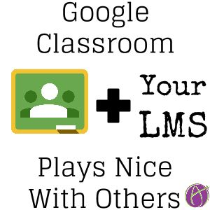 Google Classroom and your LMS