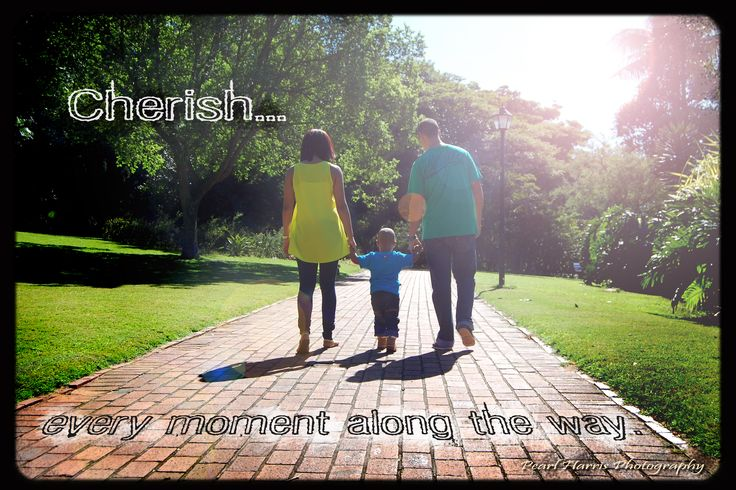 Cherish every moment along the way Made this poster for the family in the family portraiture photo shoot I did here.