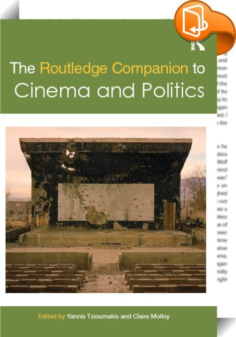 The Routledge Companion to Cinema and Politics    ::  <P><EM>The Routledge Companion to Cinema and Politics</EM><B> </B>brings together forty essays by leading film scholars and filmmakers in order to discuss the complex relationship between cinema and politics. </P> <P></P> <P>Organised into eight sections - Approaches to Film and Politics; Film, Activism and Opposition; Film, Propaganda, Ideology and the State; The Politics of Mobility; Political Hollywood; Alternative and Independen...
