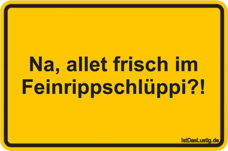 Na, allet frisch im Feinrippschlüppi?! ... gefunden auf https://www.istdaslustig.de/spruch/1798 #lustig #sprüche #fun #spass