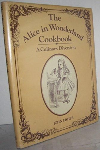 The Alice in Wonderland Cookbook: A Culinary Diversion: John Fisher; Lewis Carroll
