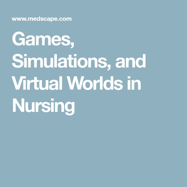 Games, Simulations, and Virtual Worlds in Nursing