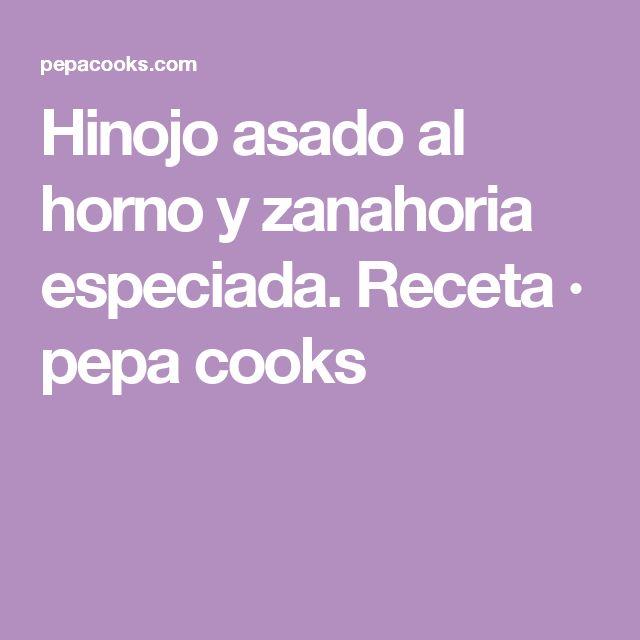 Hinojo asado al horno y zanahoria especiada. Receta · pepa cooks