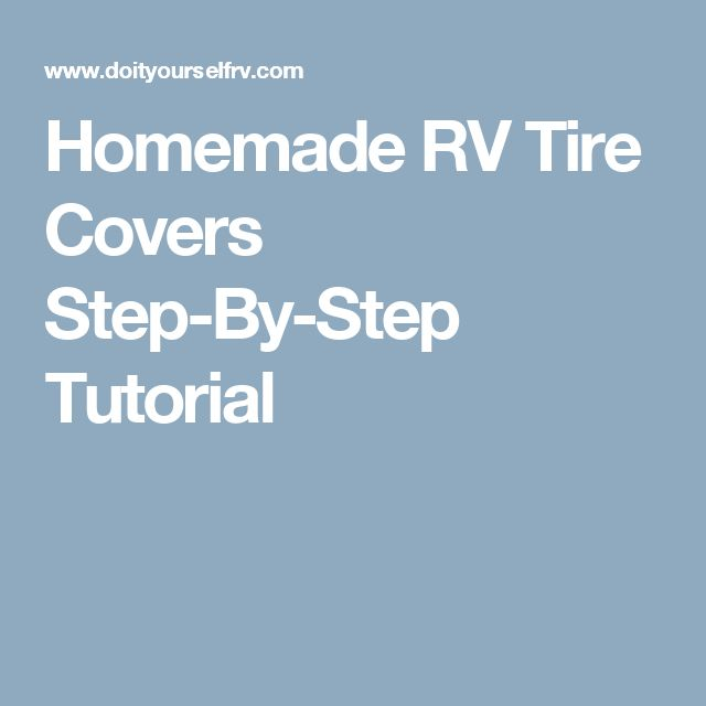 Homemade RV Tire Covers Step-By-Step Tutorial