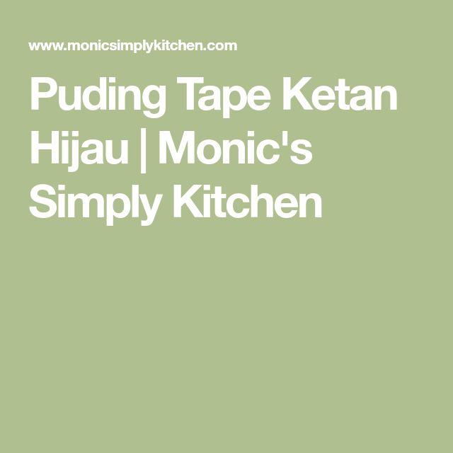 Puding Tape Ketan Hijau | Monic's Simply Kitchen
