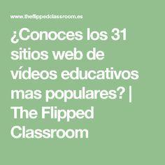 ¿Conoces los 31 sitios web de vídeos educativos mas populares? | The Flipped Classroom
