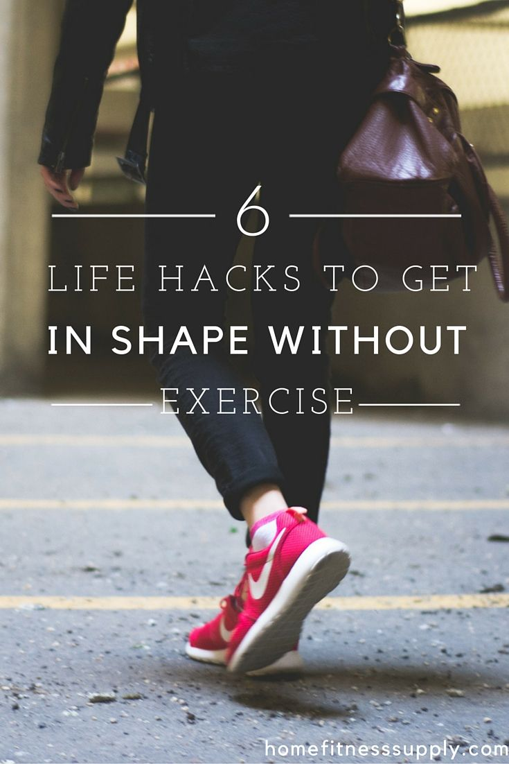 6 Life Hacks to Get in Shape Without Exercise