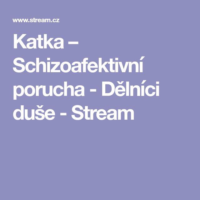 Katka – Schizoafektivní porucha - Dělníci duše - Stream