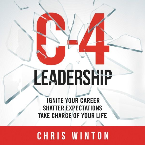 C 4 Leadership Ignite Your Career Shatter Expectations Take Charge Of Your Life Unabridged Leadership Expert And Coach Chris Winton Shares The Exact Strate