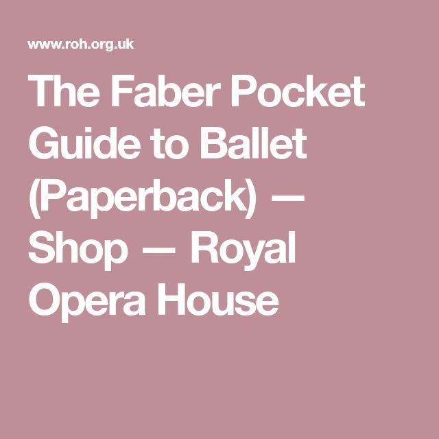 The Faber Pocket Guide to Ballet (Paperback) — Shop — Royal Opera House