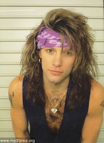 bon jovi... despite the exercise video woman's hair, the latino girl earring, and the bear chest... I still dig