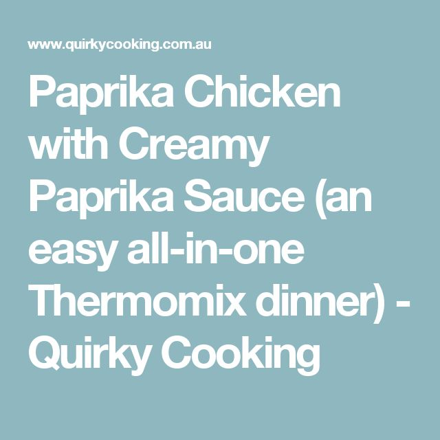 Paprika Chicken with Creamy Paprika Sauce (an easy all-in-one Thermomix dinner) - Quirky Cooking