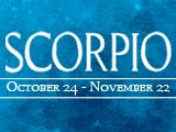 October 24 - November 22 Mysterious, strong willed, loyal, fearless and ambitious, the Scorpio-born will aim for the stars and will make sure they get there. Although the Scorpio may get along famously with Cancer and Pisces, they may occasionally have a harder time peacefully coexisting with Taurus. It's in the stars...; for you to have your happiest birthday ever! Happy Birthday Scorpio