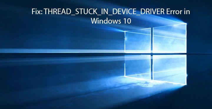 THREAD_STUCK_IN_DEVICE_DRIVER Error in Windows 10