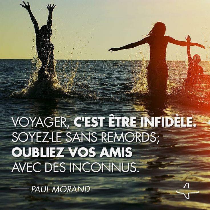 """""""Voyager, c'est être infidèle, soyez le sans remords, oubliez vos amis avec des inconnus."""" Paul Morand #Citation #Voyage #IncitationAuVoyage #QuoteAndTravel #Quote #Travel"""