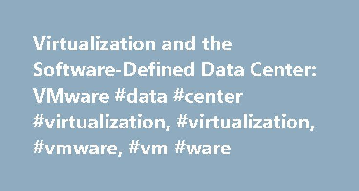 Virtualization and the Software-Defined Data Center: VMware #data #center #virtualization, #virtualization, #vmware, #vm #ware http://lexingtone.remmont.com/virtualization-and-the-software-defined-data-center-vmware-data-center-virtualization-virtualization-vmware-vm-ware/  # Compute Virtualization Modern software-defined compute, also known as virtualization, is the first step toward the Software-Defined Data Center. Introduced by VMware more than a decade ago, x86 server virtualization has…