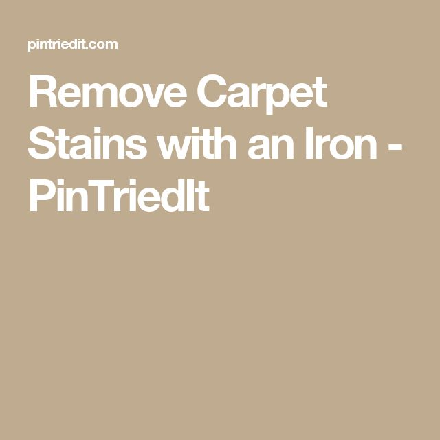 Remove Carpet Stains with an Iron - PinTriedIt