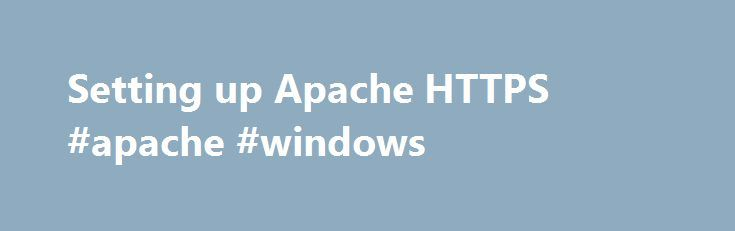 Setting up Apache HTTPS #apache #windows http://malawi.nef2.com/setting-up-apache-https-apache-windows/  # I am assuming that you already have Apache2 installed and working on a Windows server. For SSL/HTTPS to work you need to download and setup the Win32 Binary including OpenSSL httpd/apache_x.x.x-win32-x86-openssl-x.x.x.msi on your Windows server. If you now have regular HTTP server working follow the guide below to setup HTTPS. Setting up HTTPS on a Windows Server: Creating a self-signed…