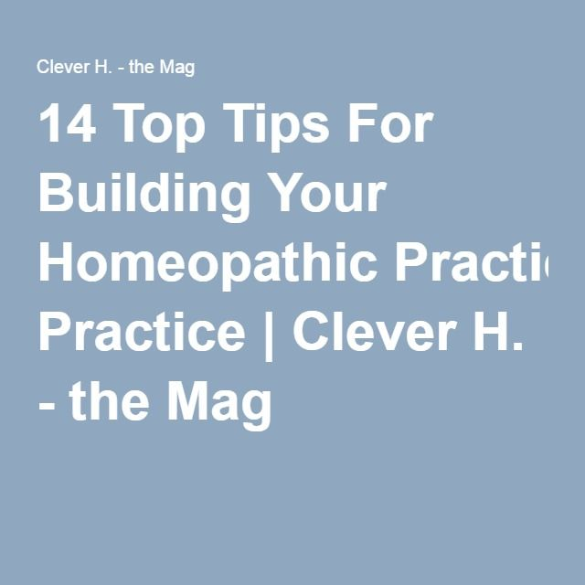 14 Top Tips For Building Your Homeopathic Practice | Clever H. - the Mag