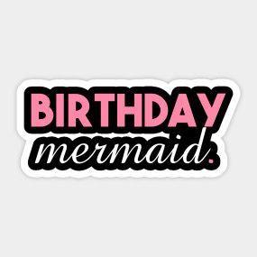 Birthday Mermaid Girl - Birthday Girls - Sticker | Teepublic  Lisaliza.  #Statement  #quote #sayings #humor #teens #tumblrstyle    #tumblrgirl #slogan #meme #memeshirt #attitude #funny  #Birthdaygirl #Mermaid  #giftideas #words #typography #tumblr #sticker #redbubble  #teepublic