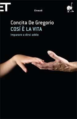 Concita De Gregorio, Così è la vita. Imparare a dirsi addio, Super ET - DISPONIBILE ANCHE IN EBOOK