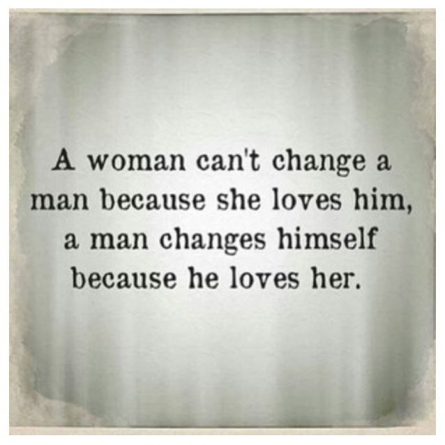 A Woman Can't Change A Man Because She Loves Him, A Man