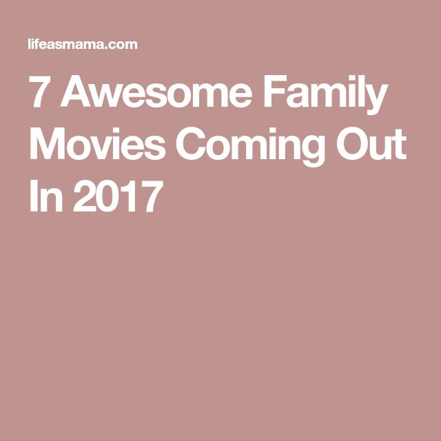 7 Awesome Family Movies Coming Out In 2017